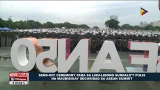 Send-off ceremony para sa libo-libong sundalo't pulis na magbibigay seguridad sa ASEAN Summit