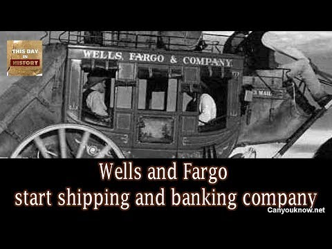 Wells and Fargo start shipping and banking company March 18,1852