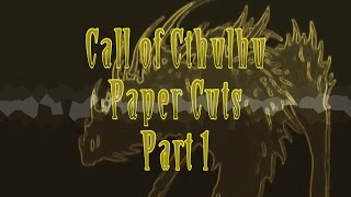 Call of Cthulhu RPG: Paper Cuts Part 1 (Actual Play)