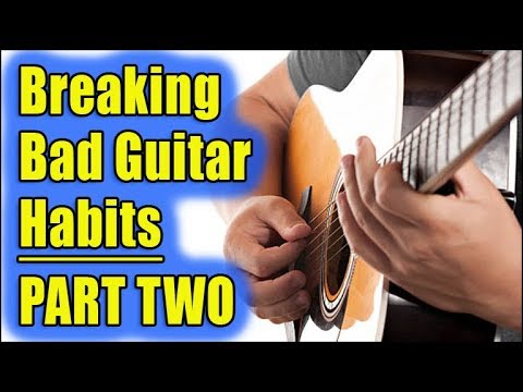 GUITARISTS: How to Break Bad Habits - Part 02