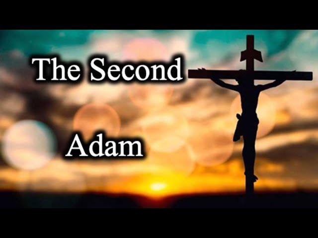 The Second Adam - October 17th, 2021