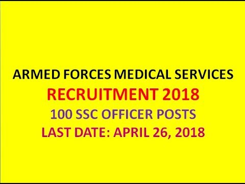 ARMED FORCES MEDICAL SERVICES RECRUITMENT NOTIFICATION 2018 | 100 SSC POSTS | LAST DATE: 26 APRIL |