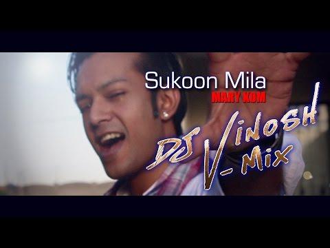 DJ ViNOSH Sukoon Mila - Mary Kom V-MiX