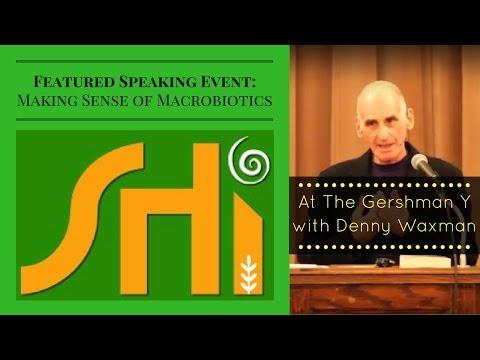 """Making Sense of Macrobiotics"" with Denny Waxman"