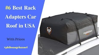 Top 6 Best Rack Adapters Car Roof in USA – Best Car Care Products 2018