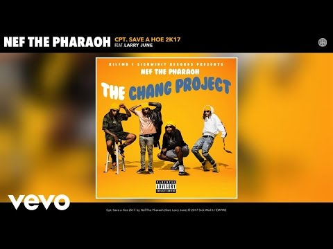 Nef The Pharaoh - Cpt. Save a Hoe 2k17 (Audio) ft. Larry June