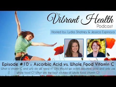 The Vibrant Health Podcast, Episode 10: Ascorbic Acid vs. Whole Food Vitamin C