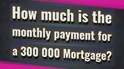 How much is the monthly payment for a 300 000 Mortgage?
