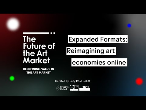 Redefining Value in the Art Market: Expanded Formats | Reimagining Art Economies Online