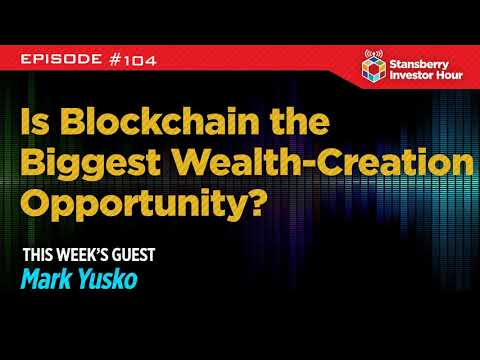 Episode 104: Is Blockchain the Biggest Wealth-Creation Opportunity?