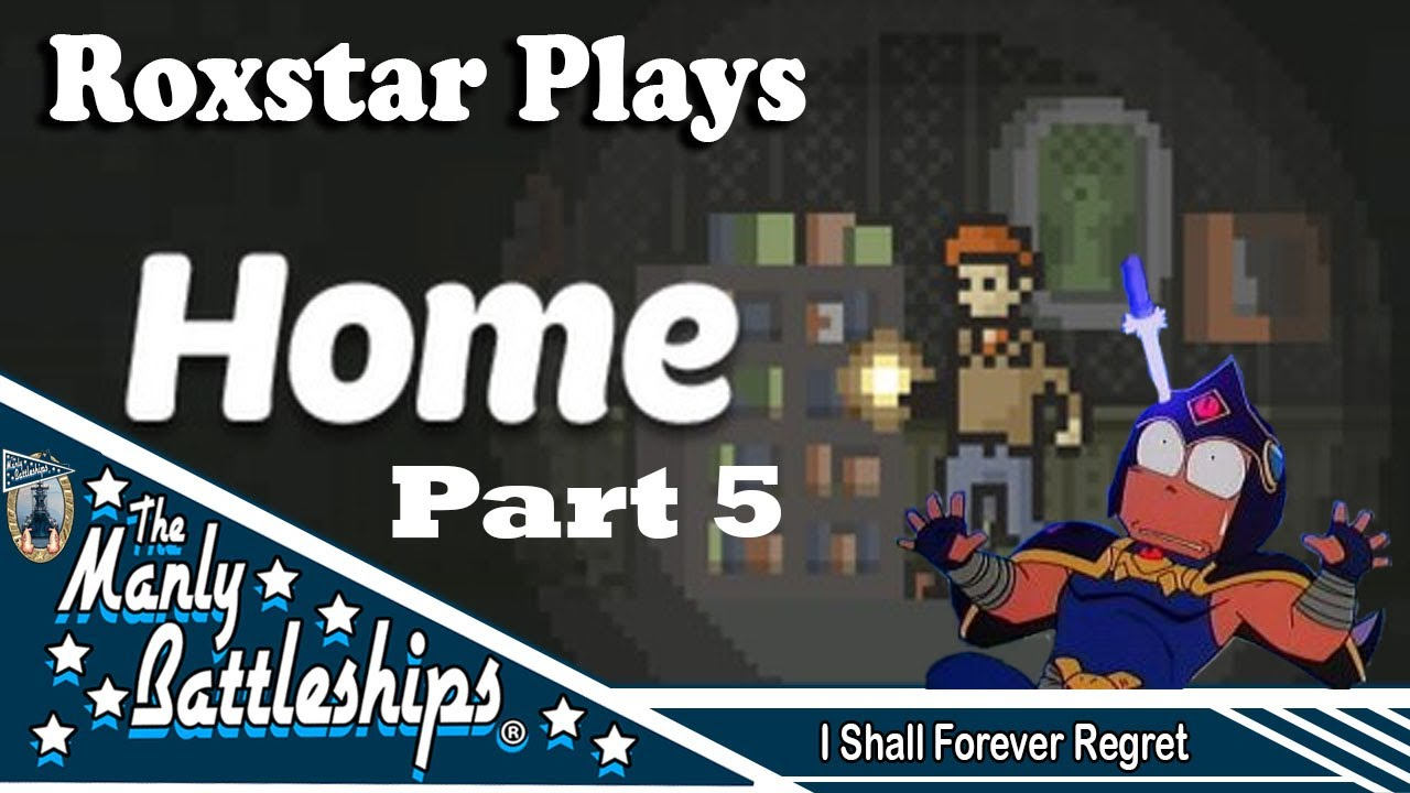 Roxstar Plays Home | Part 5 | I Shall Forever Regret