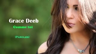 "Comme toi - Grace Deeb | Paroles By ""Leader Of Lyrics"""