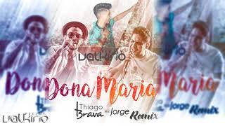 Baixar Thiago Brava Ft. Jorge - Dona Maria [Dj Valkirio Remix] 2018