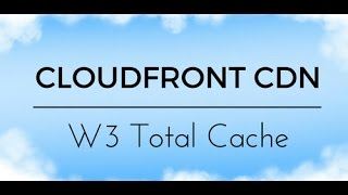 Amazon (AWS) CloudFront CDN and W3 Total Cache Tutorial