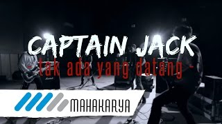 Video CAPTAIN JACK - TAK ADA YANG DATANG download MP3, 3GP, MP4, WEBM, AVI, FLV Desember 2017