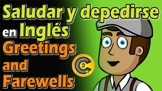 COMO SALUDAR Y DESPEDIRSE EN INGLÉS DE UNA FORMA MAS NATURAL Greetings and Farewells a natural way