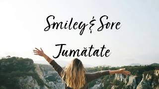 Smiley & Sore - Jumatate Lyrics Versuri