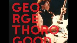 George Thorogood - I
