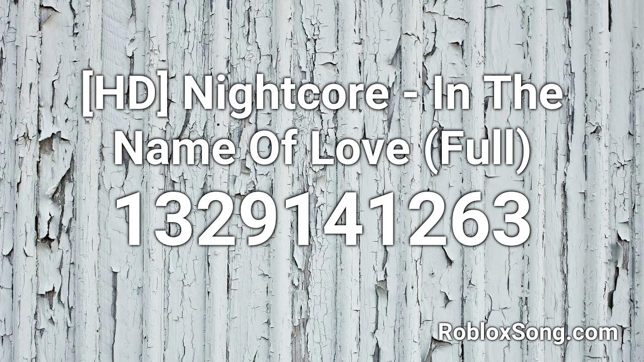 Hd Nightcore In The Name Of Love Full Roblox Id Music Code
