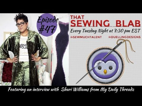 That Sewing Blab Ep. 47:Interview with Shari Williams of My Daily Threadz