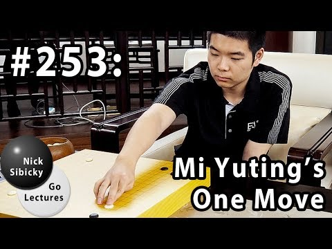 Nick Sibicky Go Lecture #253 - Mi Yuting's One Move