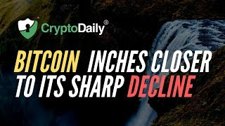 Bitcoin Inches Closer To Its Sharp Decline