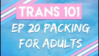 Trans 101: Ep 20 - Packing for Teens and Adults [CC]
