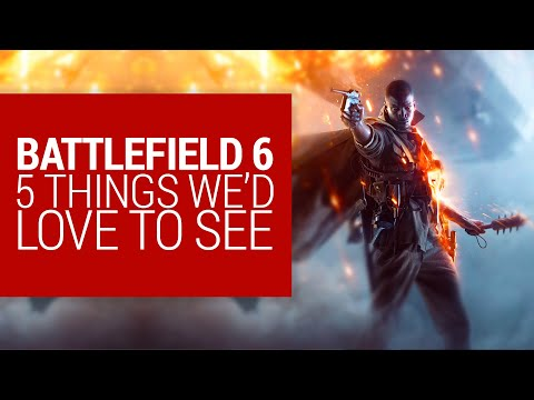 Battlefield 6 - 5 Things we'd love to see