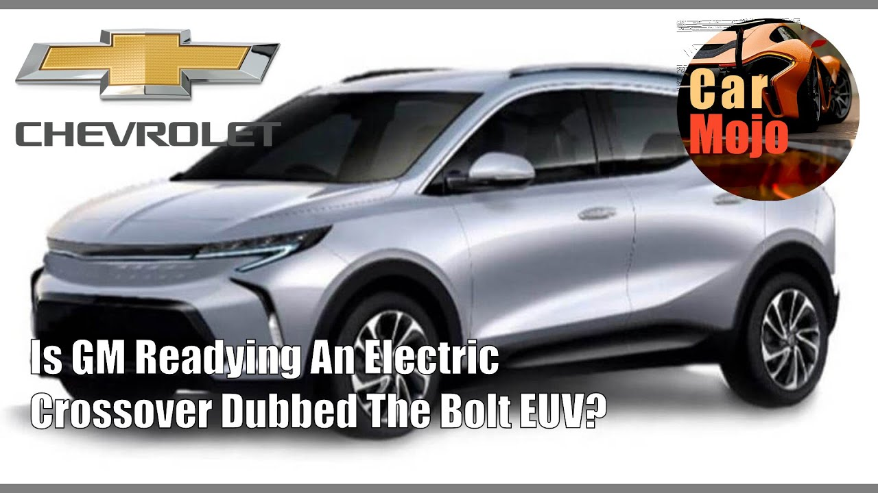 Is Gm Readying An Electric Crossover Dubbed The Bolt Euv Carmojo Youtube