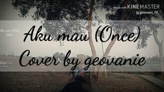 Gambar cover Once (Aku Mau) cover by Geovanie