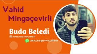 Vahid Mingecevirli - Buda Beledi 2019 Yeni Super Mahni