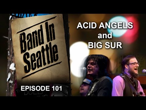 Acid Angels and Big Sur - Episode 101 - Band In Seattle