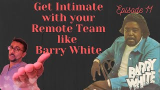 Ep 11: Build Intimacy in your Remote Team with Barry White