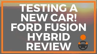 Testing a New Car! Ford Fusion Hybrid Review