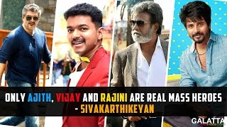 Only Ajith, Vijay and Rajini are real mass heroes - Sivakarthikeyan