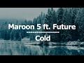 Maroon 5 - Cold ft. Future (Lyrics / Letra) video & mp3