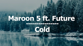 Maroon 5 - Cold ft. Future (Lyrics / Letra)