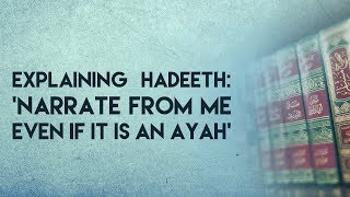 Video Explaining Hadeeth: 'Narrate From Me Even If It Is An Ayah' || With The Shaykh download MP3, 3GP, MP4, WEBM, AVI, FLV Juli 2018