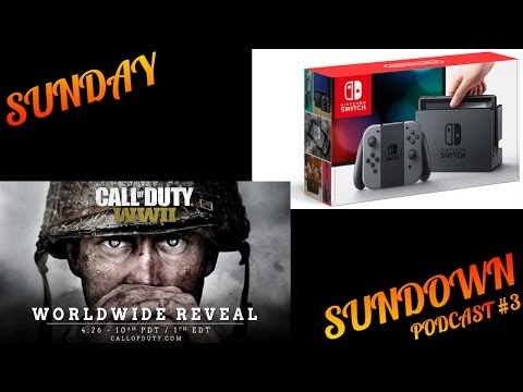 Sunday Sundown Podcast: Nintendo Switch & CALL OF DUTY WW2 IS REAL!!