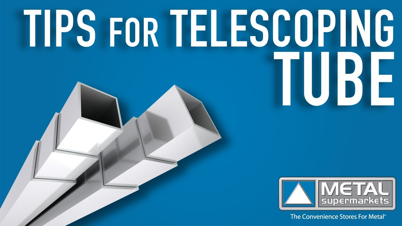 Tips For Telescoping Tube | Metal Supermarkets