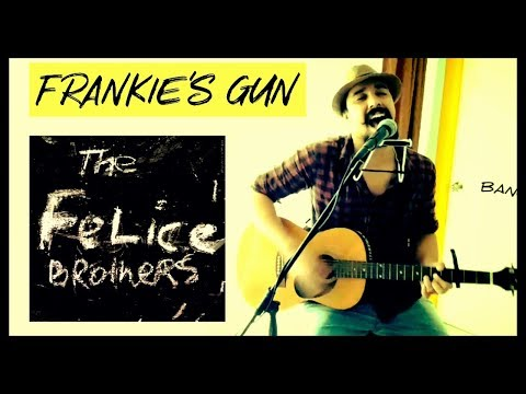 Frankie's Gun - The Felice Brothers - Acoustic Cover by Sanjay Menon