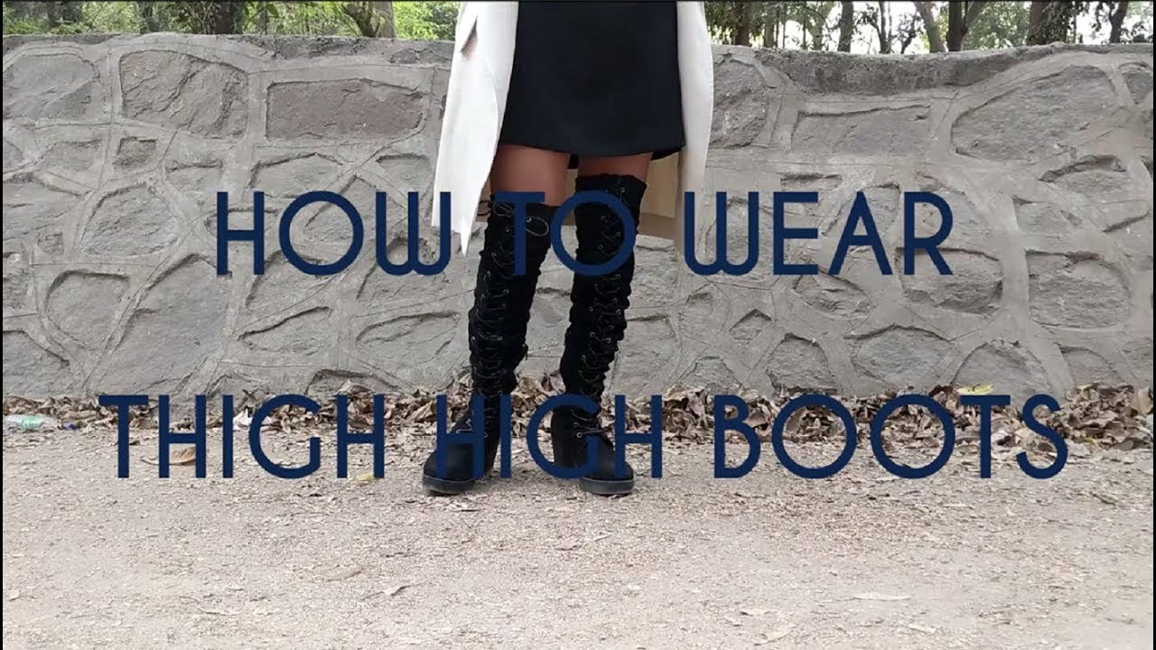 16a167e15ec How To Wear Thigh High Boots