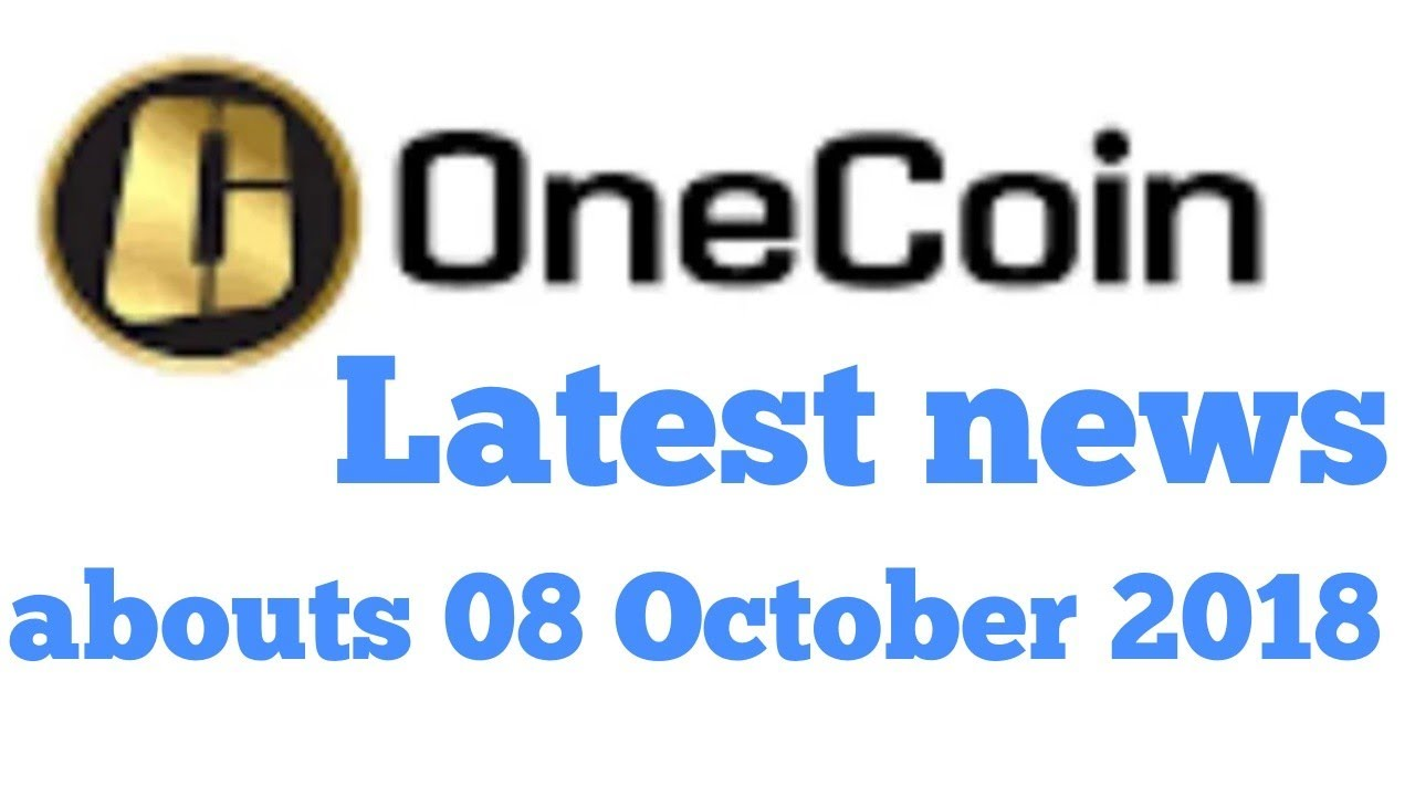 onecoin latest News abouts 08 October 2018