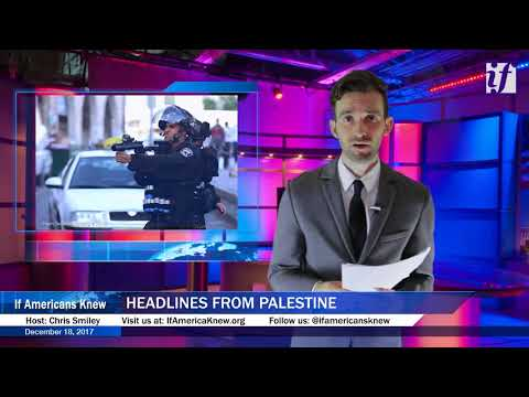 Double Amputee Killed By Israeli Sniper. Headlines From Palestine, December 18th 2017