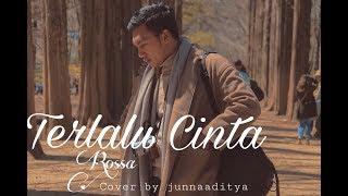 Download lagu Terlalu Cinta - Rossa ( Cover By Junna Aditya)