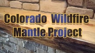 Colorado Wildfire Mantel Project - From Disaster To Design
