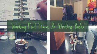 WRITING W/ A FULL TIME JOB - A Daily Routine Vlog