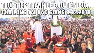 🔴 Trực tiếp Cha Long : Thánh lễ triệu người - Lễ Đức Maria Vô Nhiễm Nguyên Tội- Bắc Giang 9.12.2019