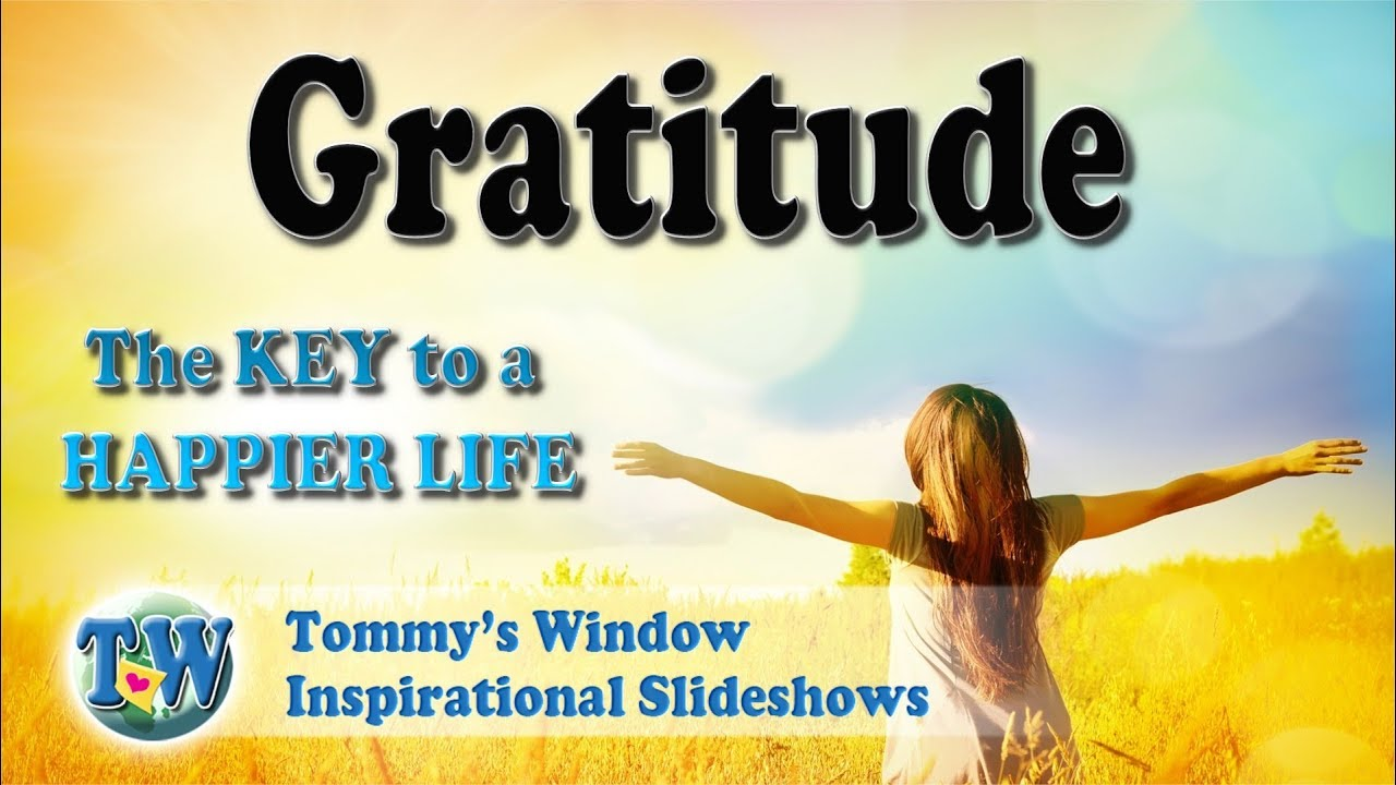 b681f1cee10c Gratitude the Key to a Happier Life - Tommy s Window Inspirational Slideshow