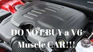 DO NOT BUY a V6 Muscle Car.... I will EXPLAIN WHY!!!